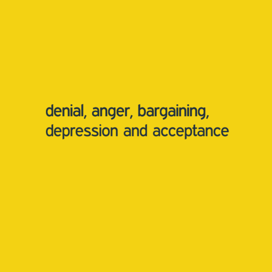 Denial Anger Bargaining Depression and Acceptance
